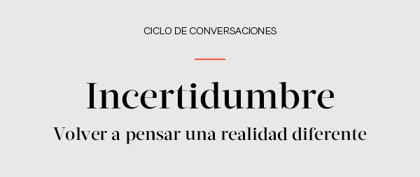 CICLO DE CONVERSACIONES: Entrevista N° 2 Incertidumbre